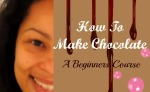 How to Make Chocolate: A Beginners Course
